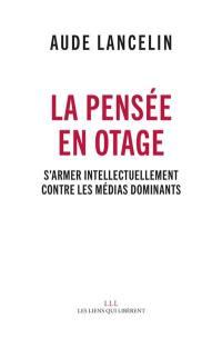La pensée en otage : s'armer intellectuellement contre les médias dominants