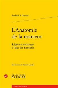 L'anatomie de la noirceur : science et esclavage à l'âge des Lumières