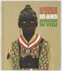 Le métier de photographe en Afrique : 10 ans d'Afrique in Visu