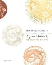 Agnès Dubart, sillonner le monde : mécanique céleste
