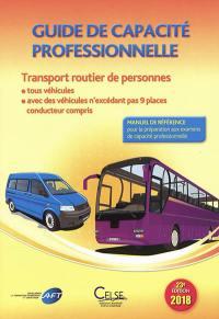 Guide de capacité professionnelle, transport routier de personnes : tous véhicules, avec des véhicules n'excédant pas 9 places conducteur compris : manuel de référence pour la préparation aux examens de capacité professionnelle