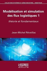 Modélisation et simulation des flux logistiques. Volume 1, Théorie et fondamentaux