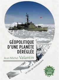 Géopolitique d'une planète déréglée : le choc de l'anthropocène