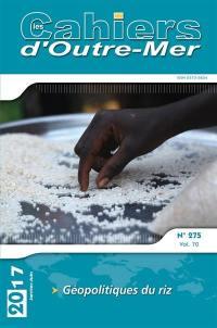 Cahiers d'outre-mer (Les). n° 275, Géopolitiques du riz