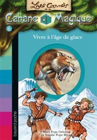 Les carnets de la Cabane magique. Volume 6, Vivre à l'âge de glace