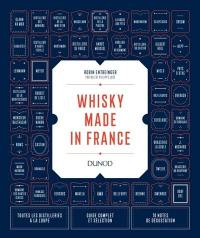 Whisky made in France : toutes les distilleries à la loupe, guide complet et sélection, 70 notes de dégustation