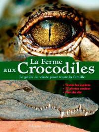 La ferme aux crocodiles : le guide de visite pour toute la famille