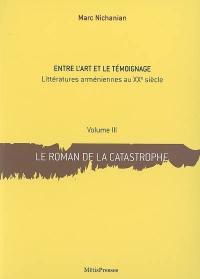 Entre l'art et le témoignage : littératures arméniennes au XXe siècle. Volume 3, Le roman de la catastrophe