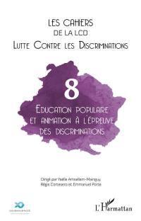 Cahiers de la LCD (Les). n° 8, Education populaire et animation à l'épreuve des discriminations