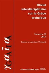 Gaia : revue interdisciplinaire sur la Grèce archaïque. n° 20, Toucher le corps dans l'Antiquité