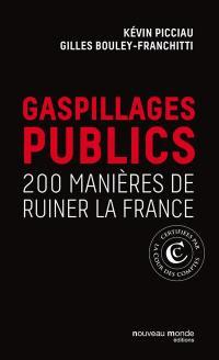 Gaspillages publics : 200 manières de ruiner la France : certifiées par la Cour des comptes