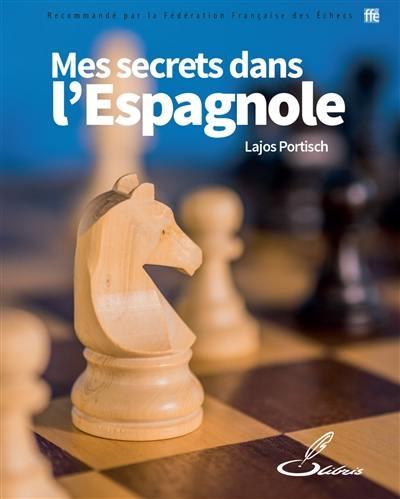 Mes secrets dans l'espagnole : idées et analyses inédites d'un joueur de classe mondiale