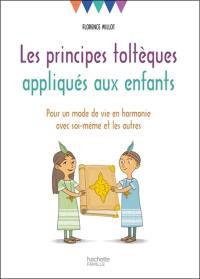 Les principes toltèques appliqués aux enfants : pour un mode de vie en harmonie avec soi-même et les autres