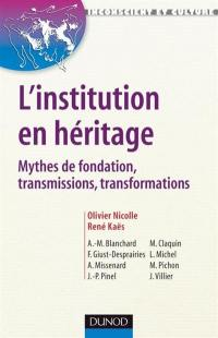 L'institution en héritage : mythes de fondation, transmissions et transformations