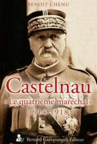 Castelnau : le quatrième maréchal : 1914-1918