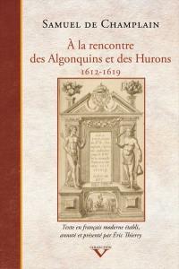 À la rencontre des Algonquins et des Hurons, 1612-1619