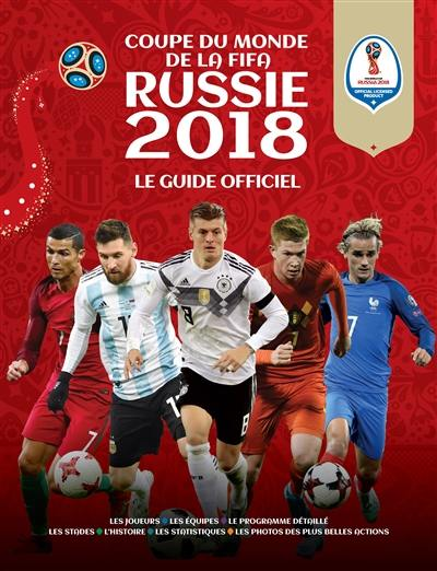 Russie 2018 : Coupe du monde de la FIFA, le guide officiel