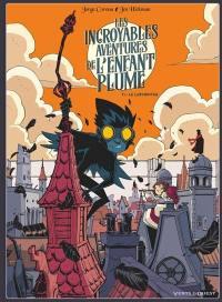 Les incroyables aventures de l'enfant plume. Volume 1, Le Labyrinthe