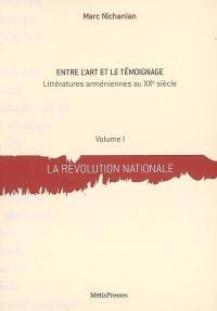 Entre l'art et le témoignage : littératures arméniennes au XXe siècle. Volume 1, La révolution nationale