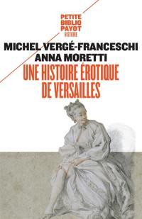 Une histoire érotique de Versailles : 1661-1789