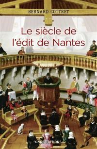 Le siècle de l'édit de Nantes : catholiques et protestants à l'âge classique