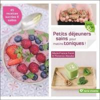 Petits déjeuners sains pour matins toniques ! : 45 recettes végétariennes salées & sucrées