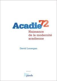 Acadie 72  : naissance de la modernité acadienne