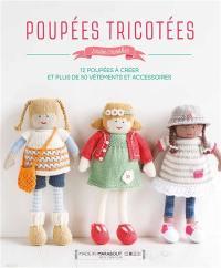 Poupées tricotées : 12 poupées à créer et plus de 50 vêtements et accessoires
