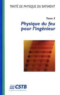 Traité de physique du bâtiment. Volume 3, Physique du feu pour l'ingénieur