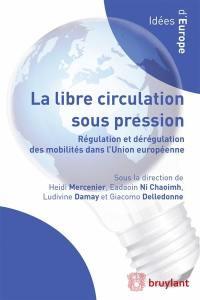 La libre circulation sous pression : régulation et dérégulation des mobilités dans l'Union européenne