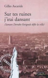 Sur tes ruines, j'irai dansant : Samson Derrabe-Farigoule défie la ville