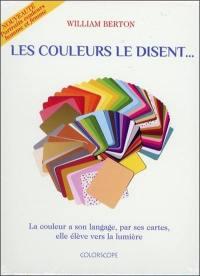 Les couleurs le disent... : la couleur a son langage, par ses cartes, elle élève vers la lumière