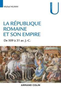 La République romaine et son empire : de 509 à 31 av. J.-C.