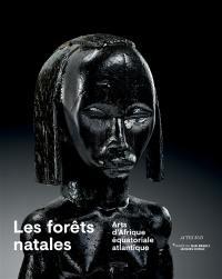 Les forêts natales : arts d'Afrique équatoriale atlantique : exposition, Paris, Musée du quai Branly, du 3 octobre 2017 au 21 janvier 2018