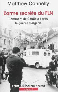 L'arme secrète du FLN : comment de Gaulle a perdu la guerre d'Algérie