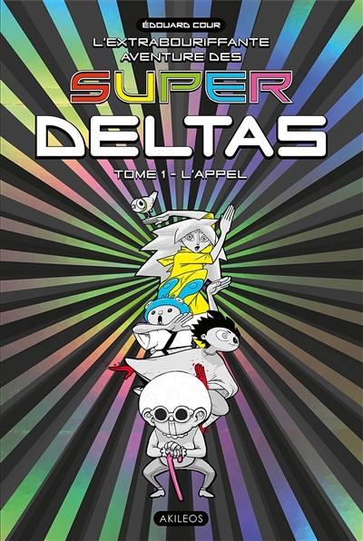 L'extrabouriffante aventure des Super Deltas, L'appel, Vol. 1