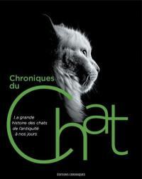 Chronique du chat : la grande histoire des chats de l'Antiquité à nos jours