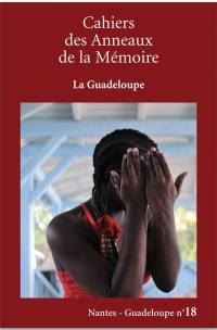 Cahiers des Anneaux de la mémoire. n° 18, La Guadeloupe