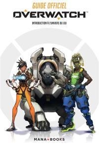 Overwatch : world guide : introduction à l'univers du jeu