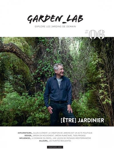 Garden_Lab : explore les jardins de demain. n° 6, Etre jardinier