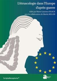 L'étruscologie dans l'Europe d'après-guerre : actes des journées d'études des 14 et 16 septembre 2015, Amiens et Saint-Valéry-sur-Somme