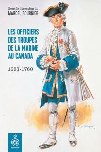 Les officiers des troupes de la Marine au Canada  : 1683-1760