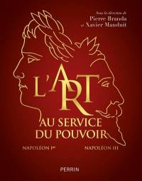 L'art au service du pouvoir : Napoléon Ier, Napoléon III : exposition, Rueil-Malmaison, Atelier Grognard, du 13 avril au 9 juillet 2018