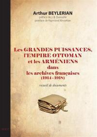 Les grandes puissances, l'Empire ottoman et les Arméniens dans les archives françaises : 1914-1918