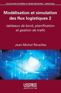 Modélisation et simulation des flux logistiques. Volume 2, Tableaux de bord, planification et gestion de trafic