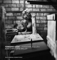 Fonderie Susse : l'inventaire & le lieu