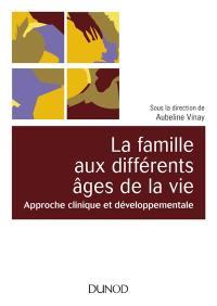 La famille aux différents âges de la vie : approche clinique et développementale