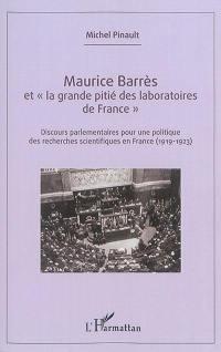 Maurice Barrès et la grande pitié des laboratoires de France : discours parlementaires pour une politique des recherches scientifiques en France (1919-1923)