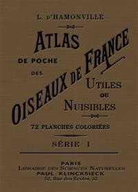 Atlas de poche des oiseaux de France, Suisse et Belgique utiles et nuisibles. Volume 1