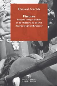 Fissures : théorie critique du film et de l'histoire du cinéma d'après Siegfried Kracauer